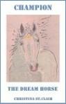 Champion the Dream Horse - Christina St. Clair