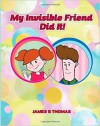 My Invisible Friend Did It! - James R. Thomas