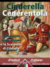 Cinderella - Cenerentola: Bilingual parallel text - Bilingue con testo inglese a fronte: English-Italian / Inglese-Italiano (Dual Language Easy Reader Vol. 25) (Italian Edition) - Charles Perrault, Ch. Pellerin à Épinal, Wirton Arvel, Wirton Arvel, Dual Language, English Italian, Inglese Italiano, Italian Easy Reader, Charles Welsh, Carlo Collodi