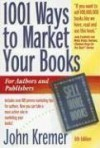 1001 Ways to Market Your Books (1001 Ways to Market Your Books: For Authors and Publishers) - John Kremer