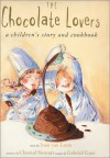 The Chocolate Lovers: A Children's Story and Cookbook - Joan Van Loon, Gabriel Gate, Chantal Stewart