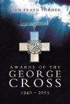 Awards of the George Cross 1940 - 2005 - John Frayn Turner