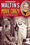 Leonard Maltin's Movie Crazy: For People Who Love Movies - Leonard Maltin