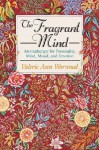 The Fragrant Mind: Aromatherapy for Personality, Mind, Mood, and Emotion - Valerie Ann Worwood