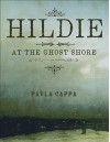 Hildie at the Ghost Shore: A Short Story - Paula Cappa