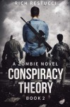 Conspiracy Theory (The Zombie Theories) (Volume 2) - Rich Restucci