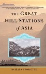 The Great Hill Stations Of Asia - Barbara Crossette