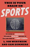 This Is Your Brain on Sports: The Science of Underdogs, the Value of Rivalry, and What We Can Learn from the T-Shirt Cannon - Sam Sommers, L. Jon Wertheim