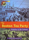 The Boston Tea Party: Rebellion in the Colonies - Karen Hossell