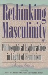 Rethinking Masculinity: Philosophical Explorations in Light of Feminism - Larry May, Robert Strikwerda, Patrick D. Hopkins
