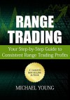 Range Trading: Your Step-by-Step Guide to Consistent Range Trading Profits - Michael Young