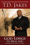 God Longs to Heal You: Free Your Body, Mind, and Spirit - T.D. Jakes