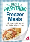 Freezer Meals: 50 Essential Recipes for Today's Busy Cook (The Best of Everything®) - Adams Media