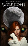 Wolf Moon (The Blood Moon Trilogy Book 2) - A.D. Ryan