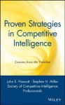 Proven Strategies in Competitive Intelligence: Lessons from the Trenches - John E. Prescott, Stephen H. Miller