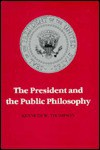 The President and the Public Philosophy - Kenneth W. Thompson
