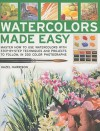 Watercolors Made Easy: learn how to use watercolours with step-by-step techniques and projects to follow, in 150 colour photographs - Hazel Harrison