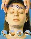Healing Touch: A Complete Guide to the Use of Touch Therapies to Promote Well-Being - Marcus A. Webb
