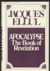 Apocalypse: The Book of Revelation - Jacques Ellul