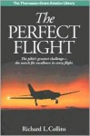 The Perfect Flight: The Pilot���s Greatest Challenge-The Search for Excellence in Every Flight - Richard L. Collins