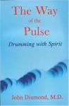 The Way of the Pulse: Drumming With Spirit - John Diamond