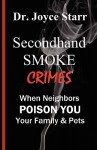 Secondhand Smoke Crimes: When Neighbors Poison You, Your Family & Pets - Joyce Starr