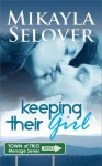Keeping Their Girl (Town of Trio #2) - Mikayla Selover