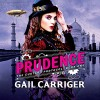 Prudence: Book One of The Custard Protocol - Gail Carriger, Moira Quirk, Hachette Audio UK