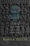 The Past Before Us: Historical Traditions of Early North India - Romila Thapar