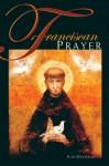 Franciscan Prayer - Ilia Delio