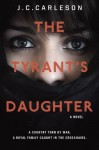 By J.C. Carleson The Tyrant's Daughter [Hardcover] - J.C. Carleson