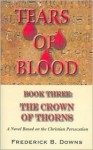 Tears of Blood: Book Three The Crown of Thorns - Frederick B. Downs