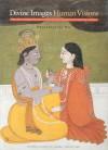 Divine Images, Human Visions - Pratapaditya Pal