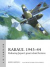Rabaul 1943–44: Reducing Japan's great island fortress (Air Campaign) - Mark Lardas, Mark Postlethwaite