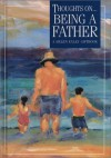 Thoughts on Being a Father (A Helen Exley giftbook) - Helen Exley