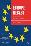 Europe Recast: A History Of European Union - Desmond Dinan