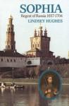 Sophia: Regent of Russia, 1657-1704 - Lindsey Hughes