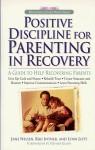 Positive Discipline for Parenting in Recovery: A Guide to Help Recovering Parents (Positive Discipline) - Jane Nelsen, Lynn Lott, Riki Intner