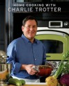 Home Cooking with Charlie Trotter - Charlie Trotter, Kipling Swehla
