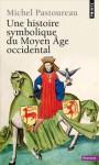 Une histoire symbolique du Moyen Âge occidental - Michel Pastoureau