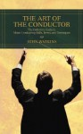 The Art of the Conductor: The Definitive Guide to Music Conducting Skills, Terms, and Techniques - John J. Watkins