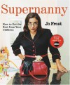 Supernanny: How to Get the Best From Your Children - Jo Frost