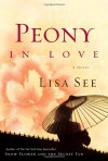 Peony in Love: A Novel - Lisa See
