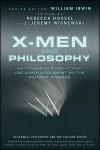 X-Men and Philosophy: Astonishing Insight and Uncanny Argument in the Mutant X-Verse - Rebecca Housel, J. Jeremy Wisnewski