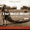 The Dust Bowl Through the Lens: How Photography Revealed and Helped Remedy a National Disaster - Martin W. Sandler