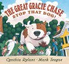 The Great Gracie Chase - Stop That Dog! - Cynthia Rylant, Mark Teague