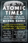 The Atomic Times: My H-Bomb Year at the Pacific Proving Ground - Michael Harris