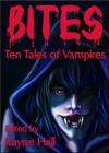 Bites: Ten Tales of Vampires (Ten Tales Fantasy & Horror Stories) - April Grey, Douglas Kolacki, Carole Ann Moleti, Debbie Christiana, Pamela Turner, Liv Rancourt, Rayne Hall, Jonathan Broughton, Jim Bernheimer