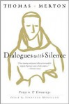 Dialogues with Silence: Prayers & Drawings - Thomas Merton, Jonathan Montaldo