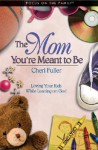 The Mom You're Meant to Be: Loving Your Kids While Leaning on God - Cheri Fuller